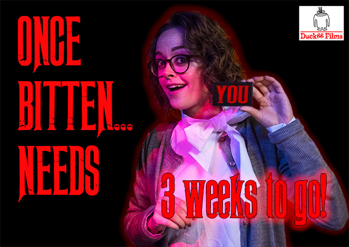 Once Bitten... needs you! 3 weeks till our film festival crowd funder starts!