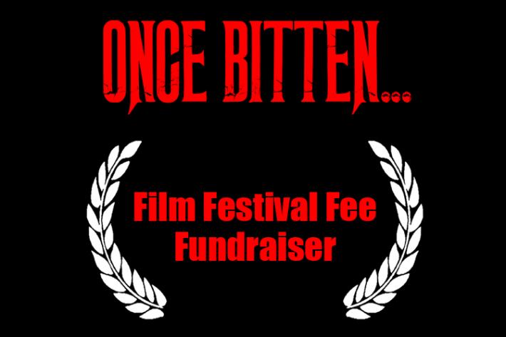 Once Bitten... Film Festival Fee Fundraiser